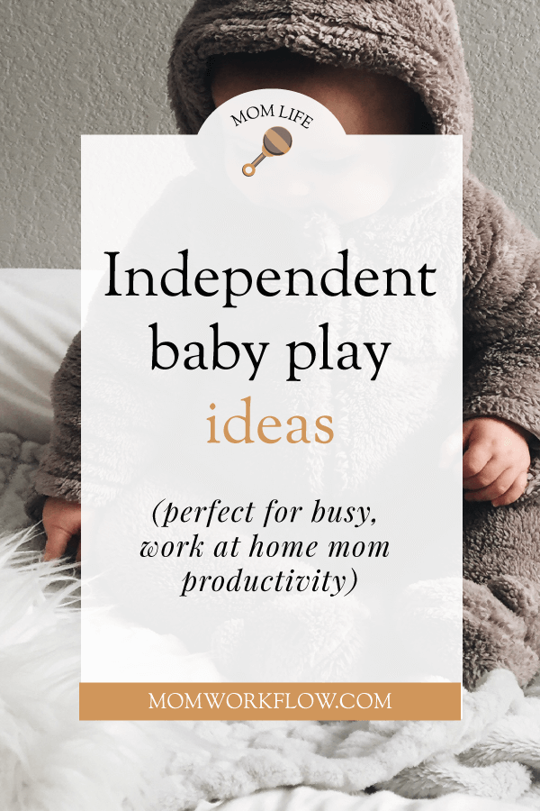 Independent baby play ideas can help busy work at home moms pack a little more productivity into their days. Each one can buy you 5-20 minutes of playtime. These ideas are mostly for ages 8+ months, but your baby's development is unique! #babyplayideas #independentplay #wahmproductivity #wahmtips